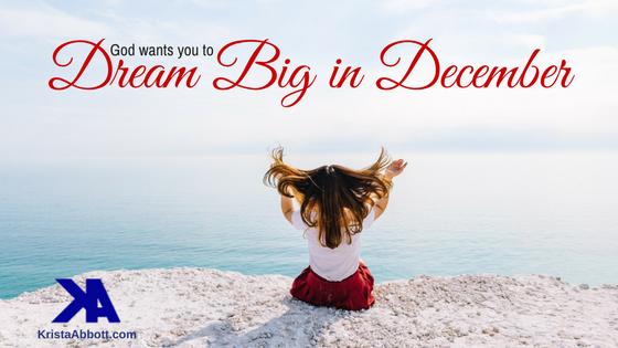 Prophetic Word: Time to Dream Again in December   Krista Abbott